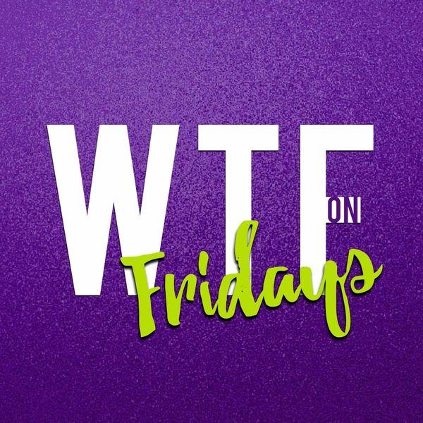 WTF on Fridays